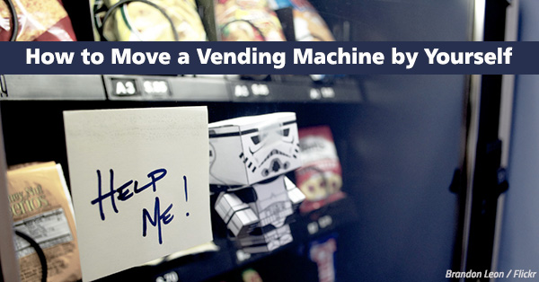 How to Move a Vending Machine by Yourself [Step-by-Step]