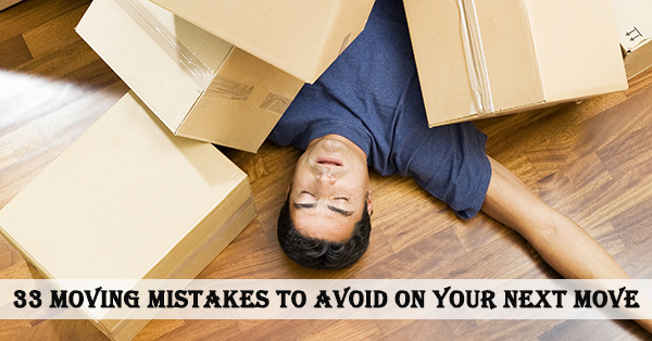 33 Moving Mistakes To Avoid On Your Next Move