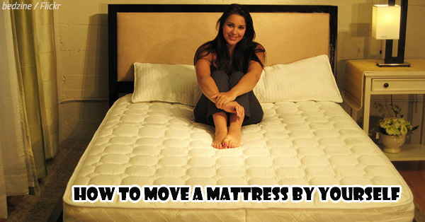 How to Move a Mattress by Yourself: Become Your Own Mattress Mover
